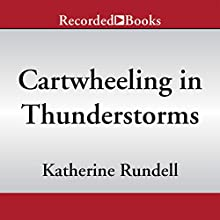 Cartwheeling in Thunderstorms (       UNABRIDGED) by Katherine Rundell Narrated by Bianca Amato