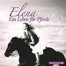 Gegen alle Hindernisse (Elena: Ein Leben für Pferde 1) Hörspiel von Nele Neuhaus Gesprochen von:  div.