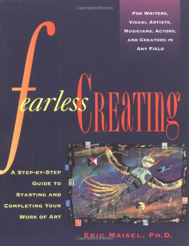 Fearless Creating: A Step-by-Step Guide To Starting and Completing Your Work of Art