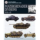 PANZERGRENADIER DIVISIONS, 1939-1945 (The Essential Vehicle Identification Guide) ~ Chris Bishop