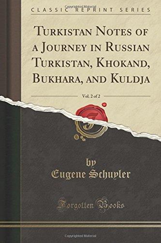 Turkistan Notes of a Journey in Russian Turkistan, Khokand, Bukhara, and Kuldja, Vol. 2 of 2 (Classic Reprint)