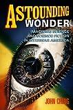 Astounding Wonder: Imagining Science and Science Fiction in Interwar America