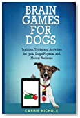 Brain Games for Dogs: Training, Tricks and Activities for your Dog?s Physical and Mental wellness (Dog health,Puppy Training,Dog tricks, train your ... How to train a dog) (Volume 1)
