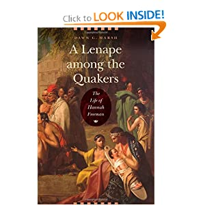 A Lenape among the Quakers: The Life of Hannah Freeman by Dawn G. Marsh