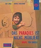 Das Paradies ist nicht möbliert: Räume für Kinder (Hundert Welten entdeckt das Kind)
