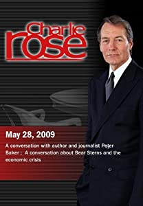 Charlie Rose - Peter Baker  /   Bear Sterns and the economic crisis (May 28, 2009)