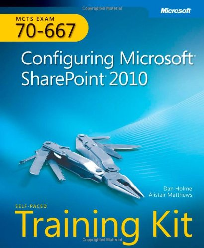 MCTS Self-Paced Training Kit (Exam 70-667): Configuring Microsoft SharePoint 2010: Dan Holme, Alistair Matthews: 9780735638853: Amazon.com: Books