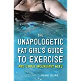 The Unapologetic Fat Girl's Guide to Exercise and Other Incendiary Acts ~ Hanne Blank