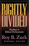 Rightly Divided: Readings in Biblical Hermeneutics (0825440998) by Roy B. Zuck