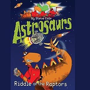 Astrosaurs: Riddle of the Raptors   [Steve Cole]