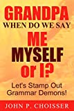 img - for Grandpa, When Do We Say Me, Myself, or I?: Let's Stamp Out Grammar Demons! book / textbook / text book