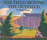 The Field Beyond the Outfield (059045174X) by Teague, Mark