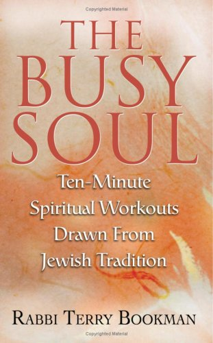 The Busy Soul: Ten-Minute Spiritual Workouts Drawn from Jewish Tradition