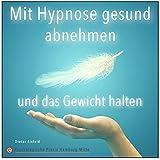 MIT HYPNOSE GESUND ABNEHMEN UND DAS GEWICHT HALTEN (Selbsthypnose-Audio-CD) --> Die Wirkung ist in der Praxis bereits mehrmals erprobt!