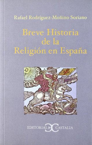 Breve historia de la religion en Espana/ Brief History of the Religion in Spain: Desde la llegada de los varones apostolicos en el siglo I hasta el. First Century Until 1940 (Spanish Edition)