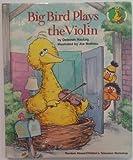 Big Bird Plays the Violin (0517089998) by Hautzig, Deborah