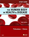 The Human Body in Health & Disease Study Guide (0323054870) by Thibodeau