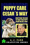 Puppy Care Cesar's Way: Everything You Need To Train Your Puppy! Cesar Millan's Way (A FAN'S MILLAN TRIBUTE)