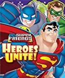 DC Super Friends: Heroes Unite! (SHAPED FOLD-OUT)
