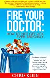 Fire Your Doctor: How to Not Get Sick. Ever. Seriously.: The 4 Ways to Prevent and Heal Infections, Allergies, and Common Killers, and Juggernaut Immunity (immunity, super immunity, ultimate immune)
