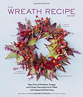 Book Cover: The Wreath Recipe Book: Year-Round Wreaths, Swags, and Other Decorations to Make with Seasonal Branches
