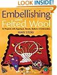 Embellishing with Felted Wool: 16 Pro...