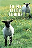 To My Little Lambs: Love Letters From the Lord (1424181402) by Drema Lockhart
