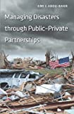 Managing Disasters through Public-Private Partnerships (Public Management and Change series)