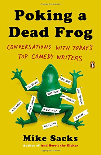 Poking a Dead Frog: Conversations with Today's Top Comedy Writers: Mike Sacks: 9780143123781: Amazon.com: Books