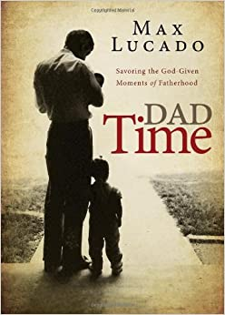 Dad Time: Savoring the God-Given Moments of Fatherhood