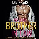 Me & My Brother-in-Law: Just a Quickie Series, Book 22 Audiobook by Jamie Lake Narrated by James Talbt