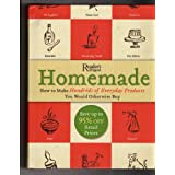 Homemade: A Surprisingly Easy Guide to Making Hundreds of Everyday Products You Would Otherwise Buy ~ Reader's Digest