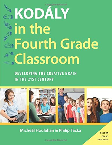Kodály in the Fourth Grade Classroom: Developing the Creative Brain in the 21st Century (Kodaly Today Handbook Series)