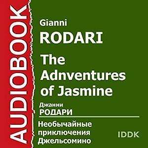 The Adventures of Jasmine [Russian Edition] (       ABRIDGED) by Gianni Rodari Narrated by Piotr Stirkov, Yana Ryadko