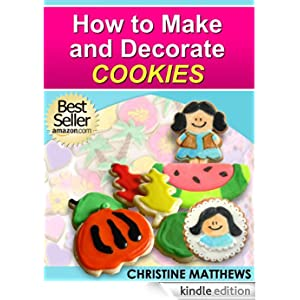 Cake Decorating For Beginners Books : How to Make and Decorate Cookies (Cake Decorating for ...