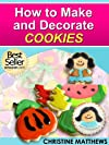 How to Make, Bake and Decorate Cookies