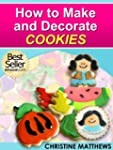 How to Make and Decorate Cookies (Cak...