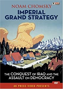 Imperial Grand Strategy: The Conquest of Iraq and the Assault on Democracy