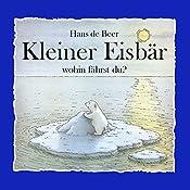 Kleiner Eisbär wohin fährst du? | Hans de Beer
