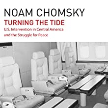 Turning the Tide: U.S. Intervention in Central America and the Struggle for Peace (       UNABRIDGED) by Noam Chomsky Narrated by Brian Jones