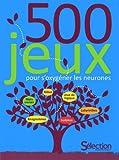 500 JEUX POUR S'OXYGENER LES NEURONES