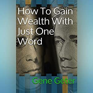 How to Gain Wealth with Just One Word Audiobook
