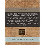 Agnoia tou psychikou anthropou, or, The inability of the highest improved naturall man to attaine a sufficient...