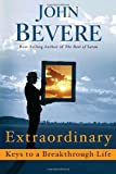 Extraordinary: Keys to a Breakthrough Life (0307729451) by John Bevere