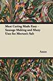 Meat Curing Made Easy - Sausage Making and Many Uses for Mortons Salt