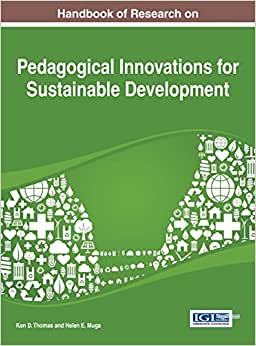 Handbook Of Research On Pedagogical Innovations For Sustainable Development (Practice, Progress, And Proficiency In Sustainability Book Series)