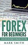 Forex: Beginners Guide - Proven Steps and Strategies to Make Money in Forex Trading (FREE Bonus Includud) (Forex Trading, Forex Strategies, Passive Income, Affiliate Marketing)