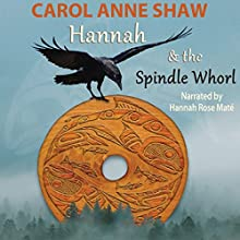 Hannah and the Spindle Whorl (       UNABRIDGED) by Carol Anne Shaw Narrated by Hannah Rose Mat
