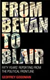 From Bevan to Blair: Fifty Years Reporting From the Political Front Line