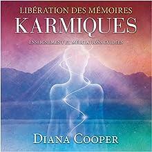 Libération des mémoires karmiques : Enseignement et méditations guidées | Livre audio Auteur(s) : Diana Cooper Narrateur(s) : Catherine De Sève